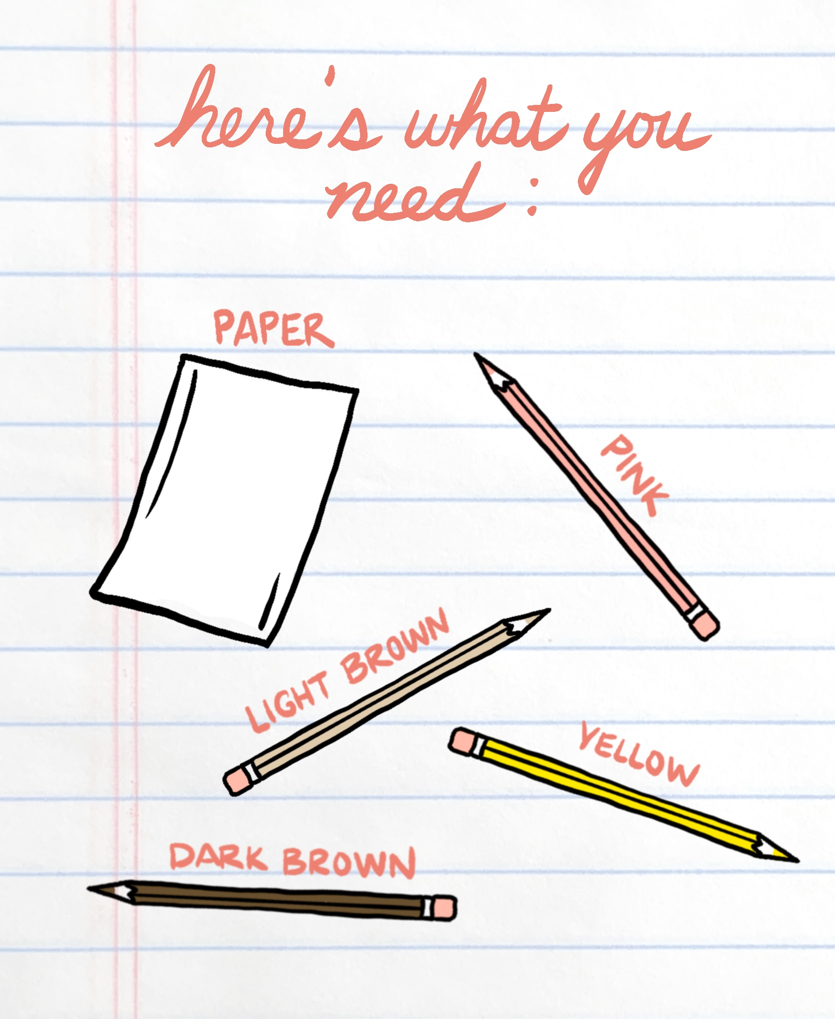 Here's what you need: a piece of paper, a pink colored pencil, a light brown colored pencil, a yellow colored pencil, and a dark brown colored pencil. / Image: Phil Armstrong // Published: 4.10.20