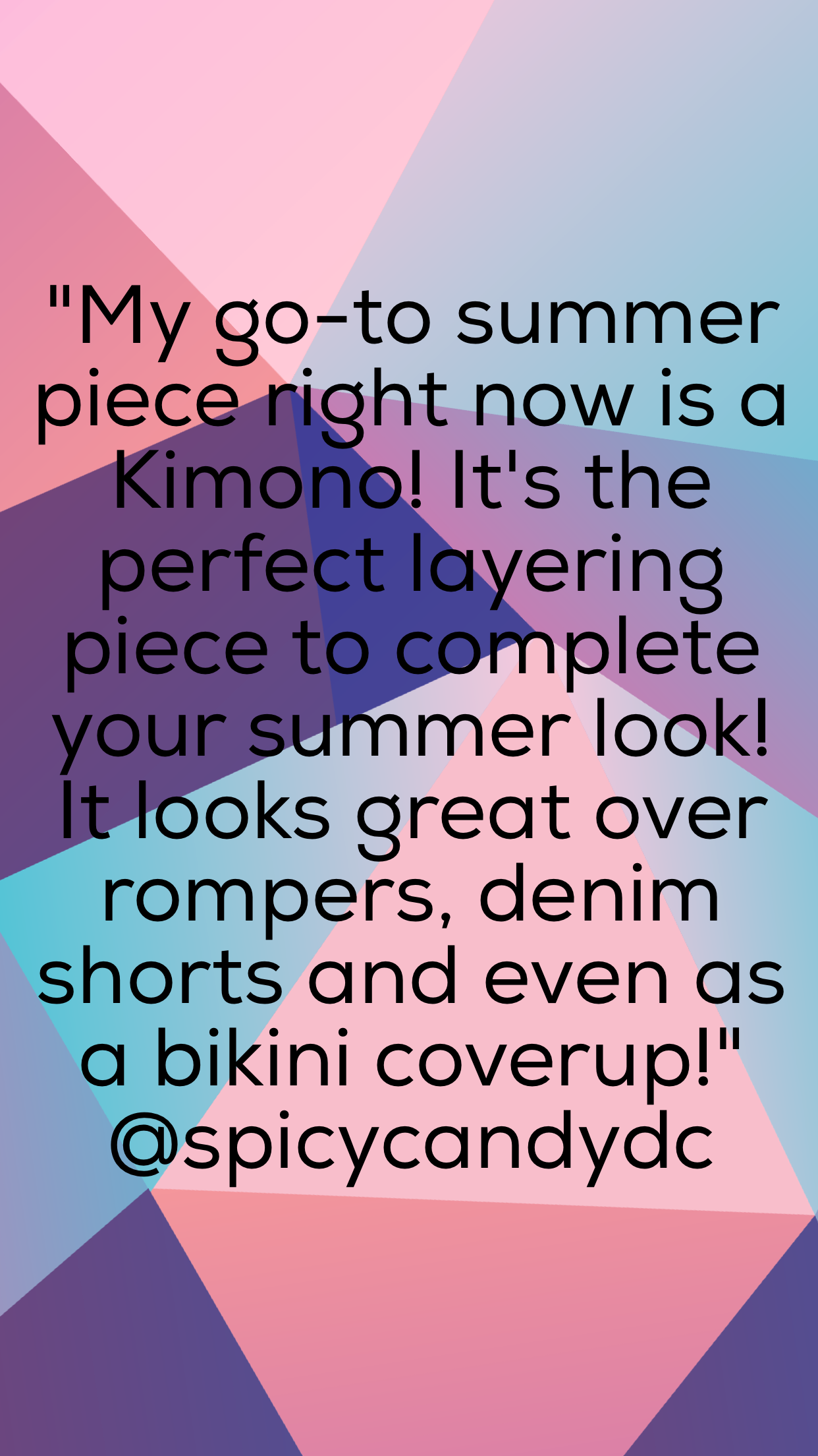 """My go-to summer main piece right now is a Kimono! It's the perfect layering piece to complete your summer look! It looks great over rompers, denim shorts and even as a bikini coverup!"""